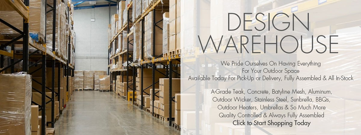 Design Warehouse has everything for your outdoor space. A-Grade Teak, Concrete, Batyline Mesh, Aluminum, Outdoor Wicker, Stainless Steel, Sunbrella, BBQs, outdoor heaters, umbrellas and more